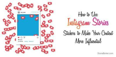 How to Use Instagram Stories Stickers to Make Your Content More Influential